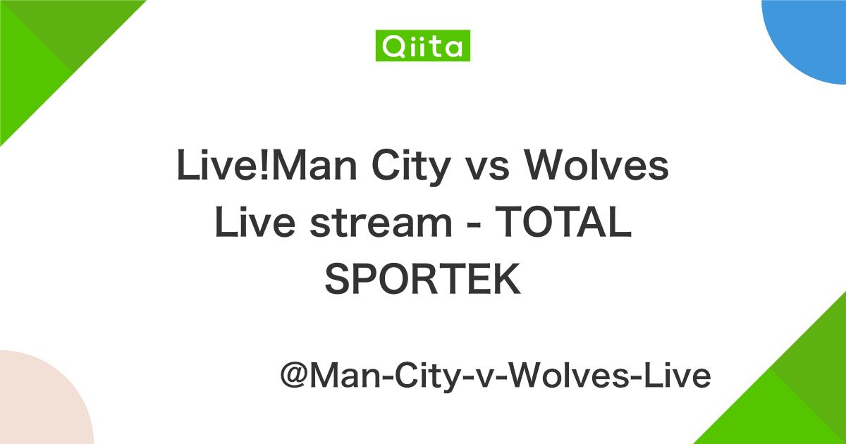 Live!Man City vs Wolves Live stream - TOTAL SPORTEK - Qiita