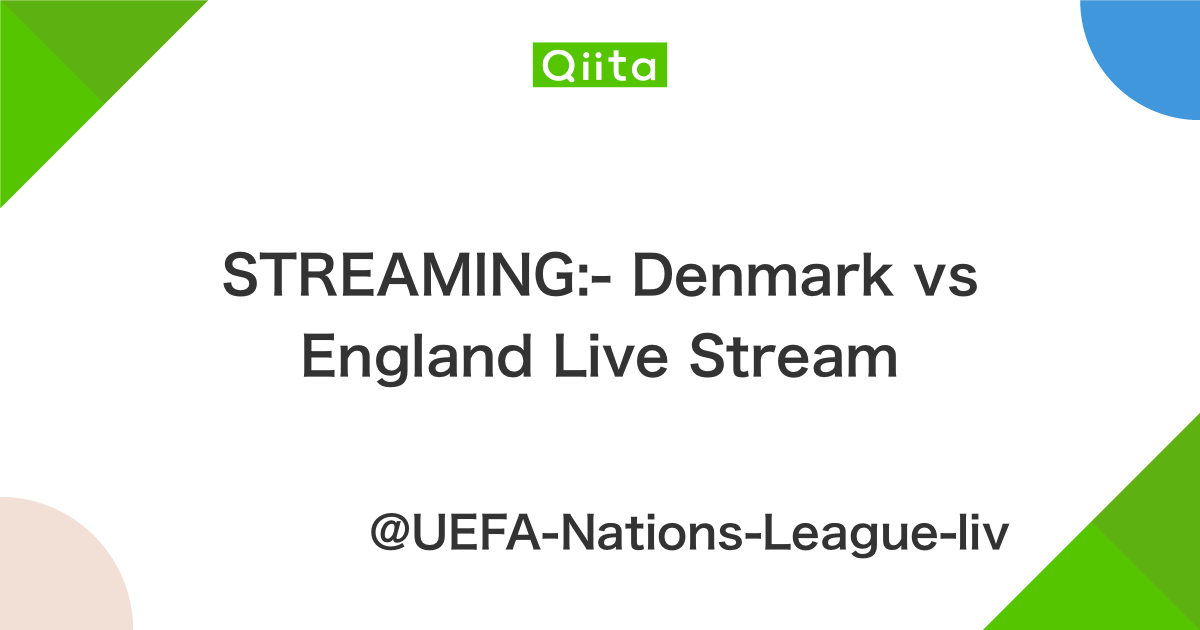 STREAMING:- Denmark vs England Live Stream - Qiita