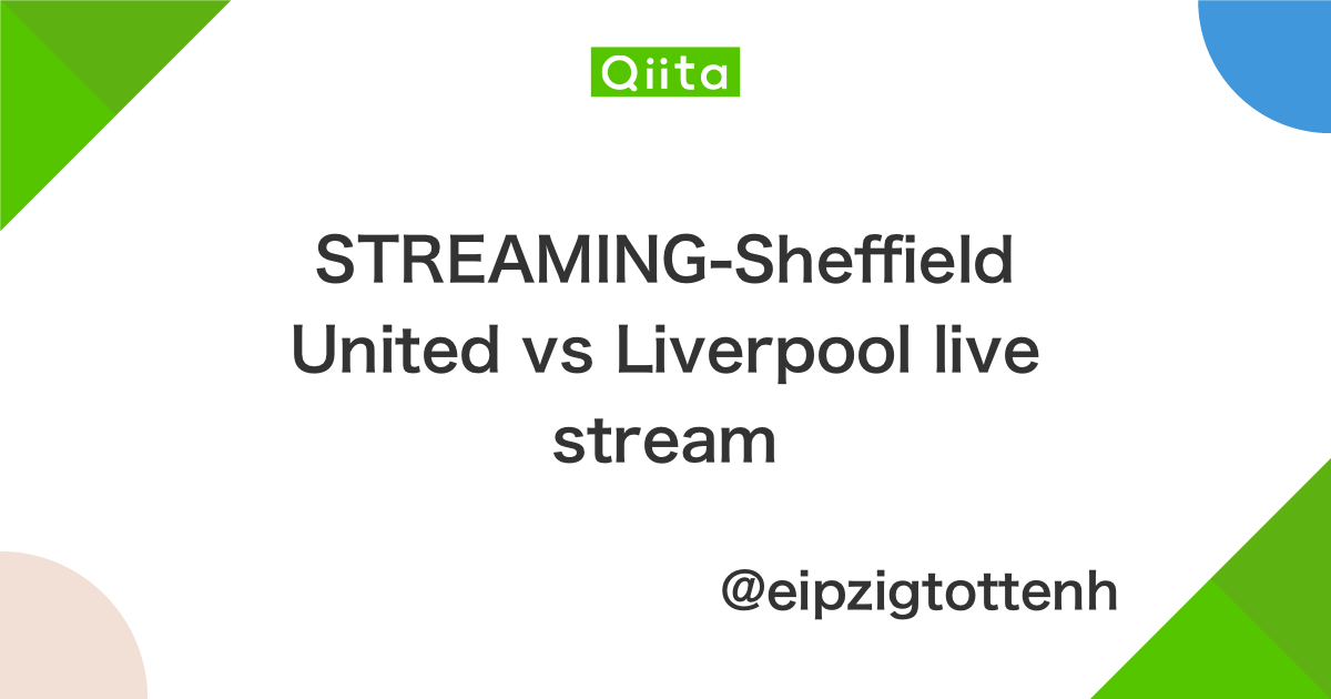 STREAMING-Sheffield United vs Liverpool live stream - Qiita