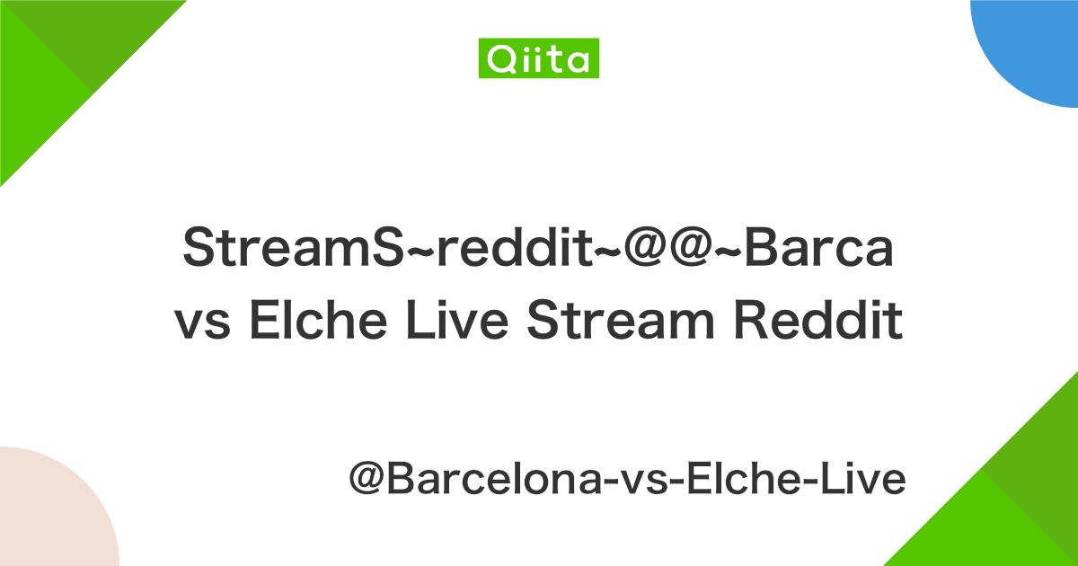 StreamS~reddit~@@~Barca vs Elche Live Stream Reddit - Qiita