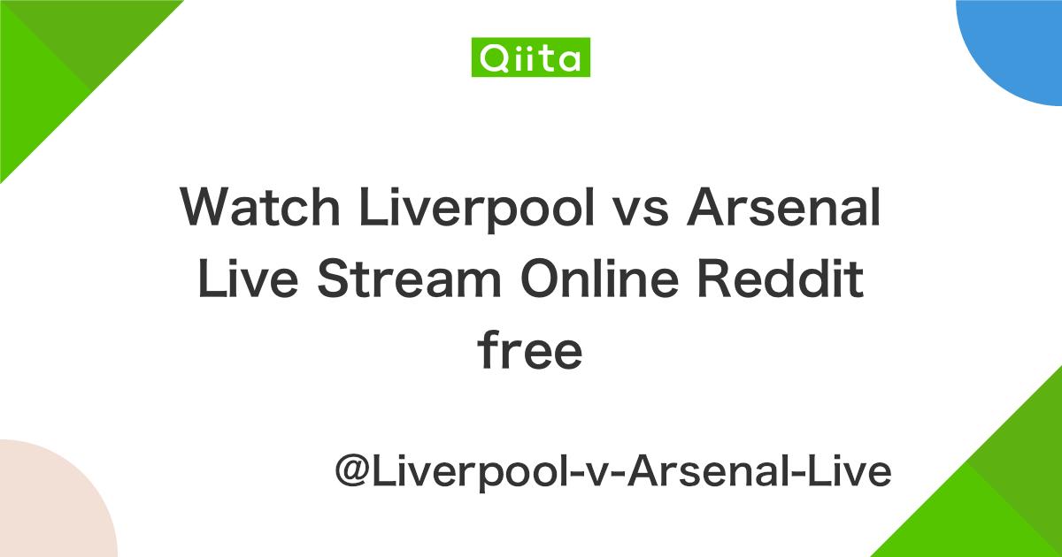 Watch Liverpool vs Arsenal Live Stream Online Reddit free - Qiita