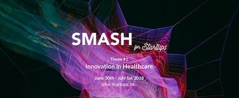 <世界を目指すアイデアソン> SMASH for Startups #1 -Healthcare-