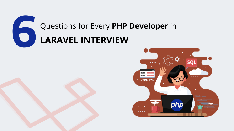 6 Questions for Every PHP Developer in Laravel Interview.png